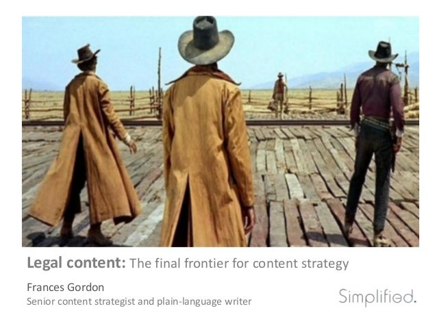Legal content: The final frontier for content strategyFrances GordonSenior content strategist and plain-language writer
