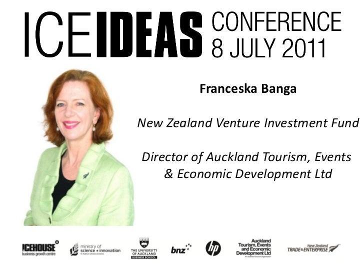Franceska BangaNew Zealand Venture Investment FundDirector of Auckland Tourism, Events    & Economic Development Ltd