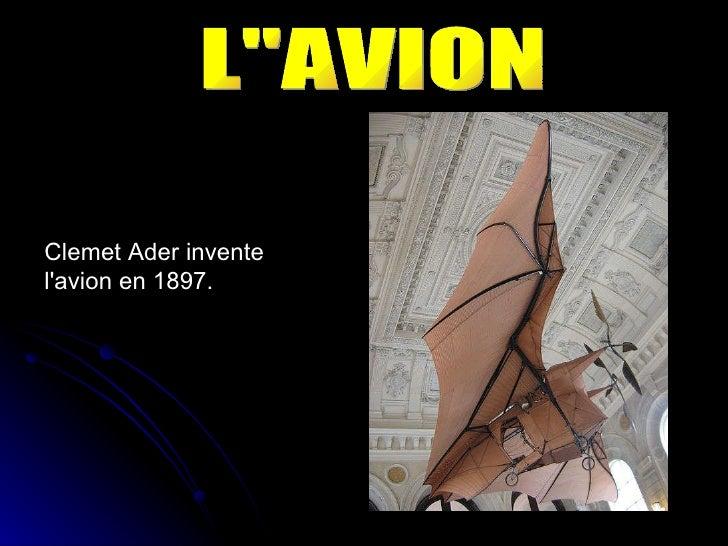 """Clemet Ader invente l'avion en 1897. L""""AVION"""