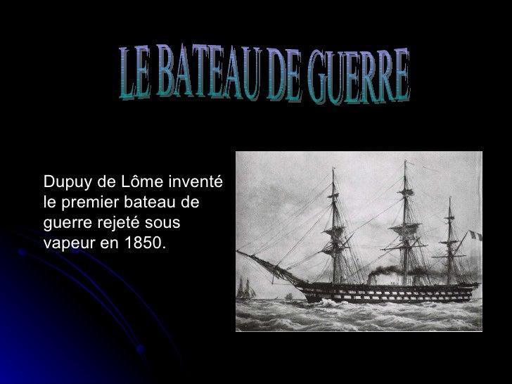 Dupuy de Lôme inventé le premier bateau de guerre rejeté sous vapeur en 1850. LE BATEAU DE GUERRE