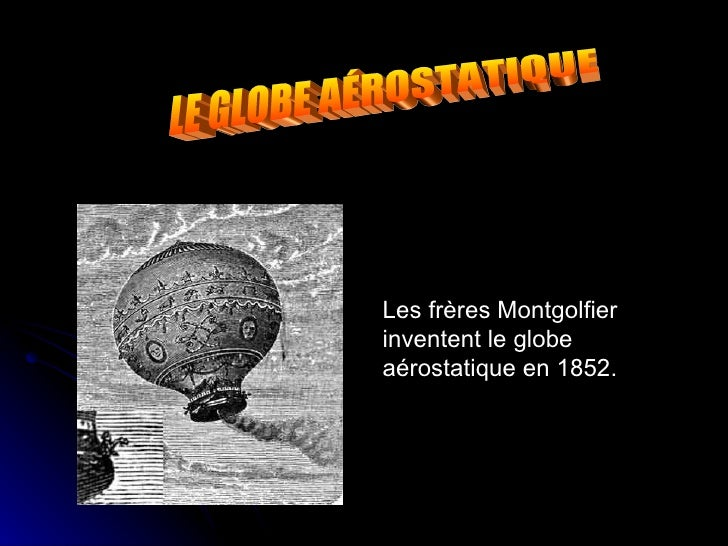 Les frères Montgolfier inventent le globe aérostatique en 1852. LE GLOBE AÉROSTATIQUE