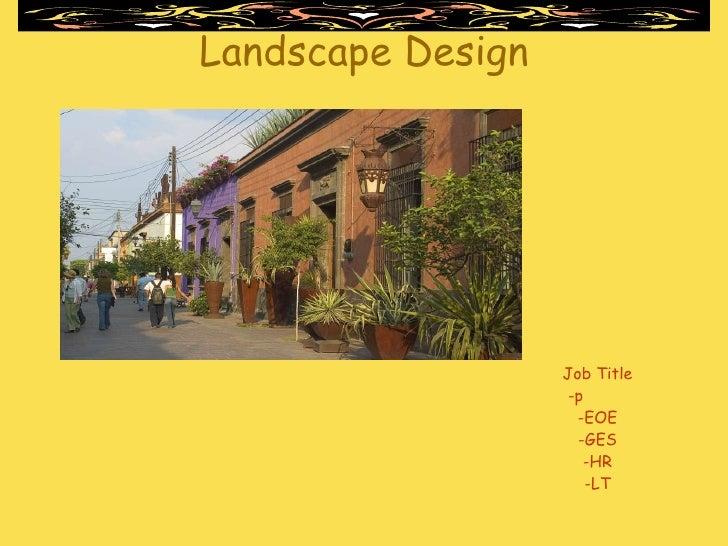 Landscape Design <ul><li>Job Title </li></ul><ul><li>-p  </li></ul><ul><li>EOE </li></ul><ul><li>-GES </li></ul><ul><li>-H...
