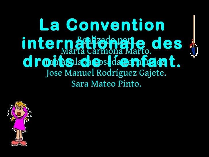 La Conventioninternationale des          Realizado por:      Marta Carmona Marto.droits de l´enfant.   Inmaculada Losada F...