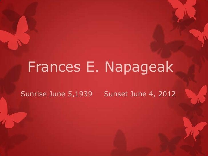 Frances E. NapageakSunrise June 5,1939   Sunset June 4, 2012