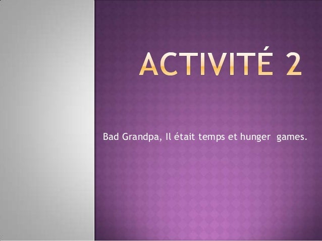 Bad Grandpa, Il était temps et hunger games.