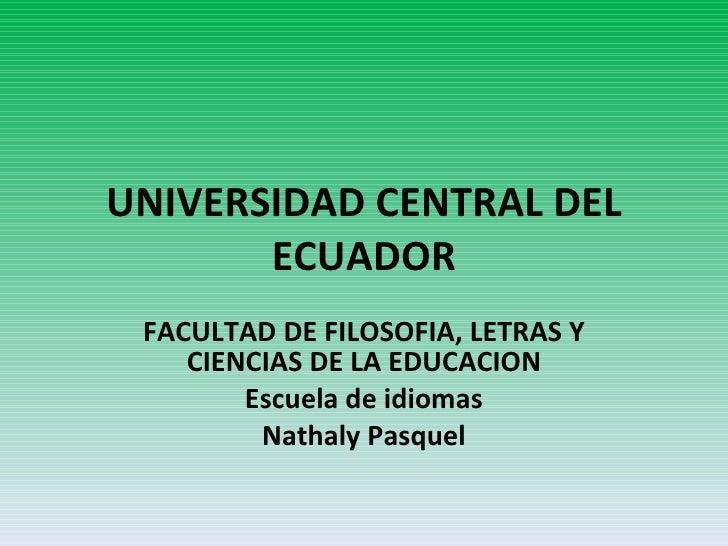 UNIVERSIDAD CENTRAL DEL ECUADOR FACULTAD DE FILOSOFIA, LETRAS Y CIENCIAS DE LA EDUCACION Escuela de idiomas Nathaly Pasquel
