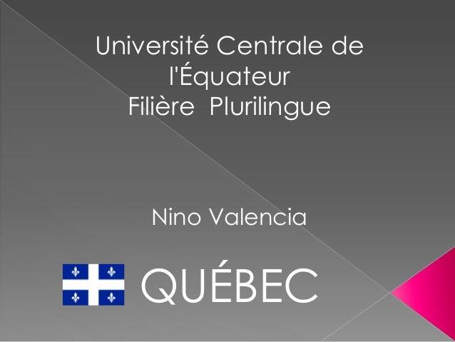 Université Centrale de l'Équateur Filière Plurilingue Nino Valencia QUÉBEC