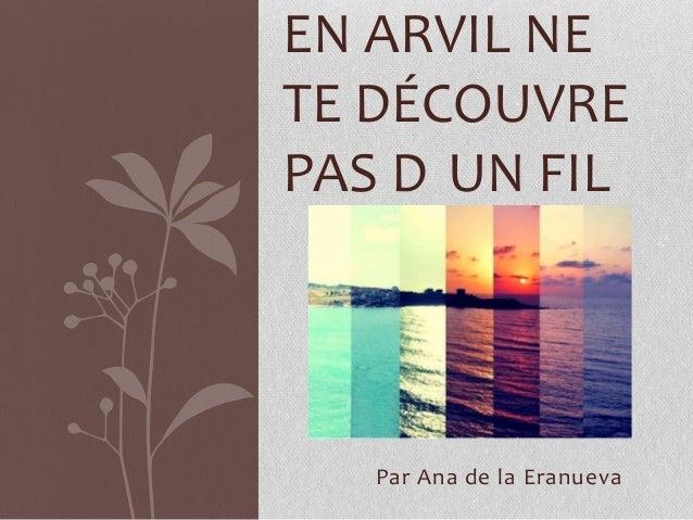 Par Ana de la Eranueva EN ARVIL NE TE DÉCOUVRE PAS D UN FIL