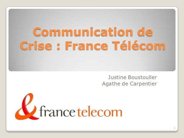 Communication deCrise : France Télécom              Justine Boustouller            Agathe de Carpentier                   ...