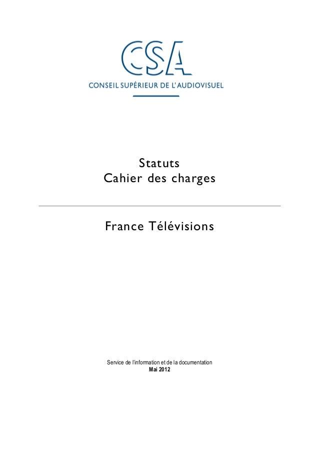 Statuts Cahier des charges France Télévisions Service de l'information et de la documentation Mai 2012