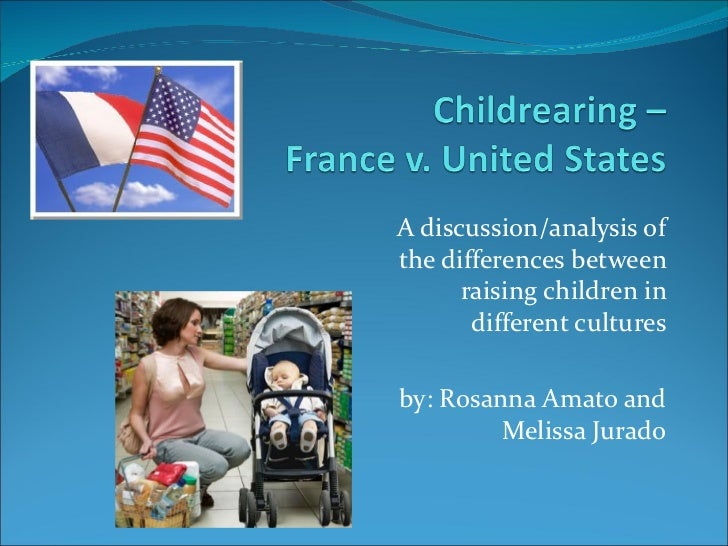 A discussion/analysis ofthe differences between      raising children in       different culturesby: Rosanna Amato and    ...