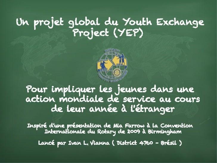 Un projet global du Youth Exchange           Project (YEP) Pour impliquer les jeunes dans une action mondiale de service a...