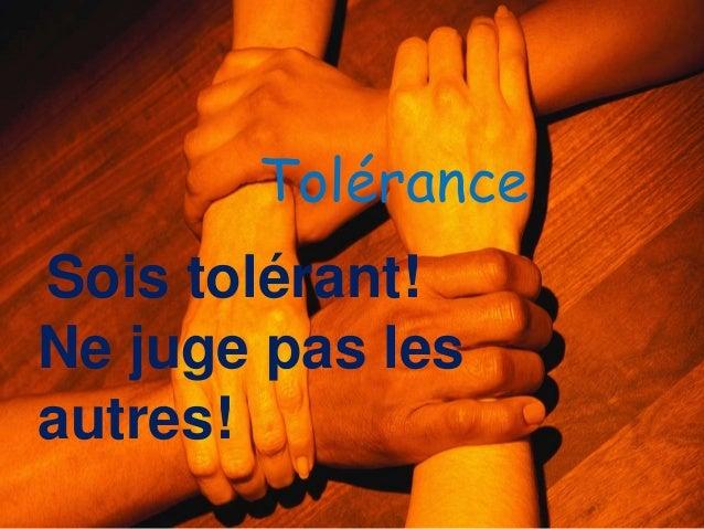 ToléranceSois tolérant!Ne juge pas lesautres!