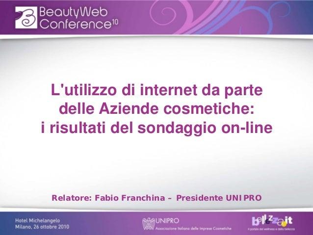 Lutilizzo di internet da parte    delle Aziende cosmetiche:i risultati del sondaggio on-line Relatore: Fabio Franchina – P...