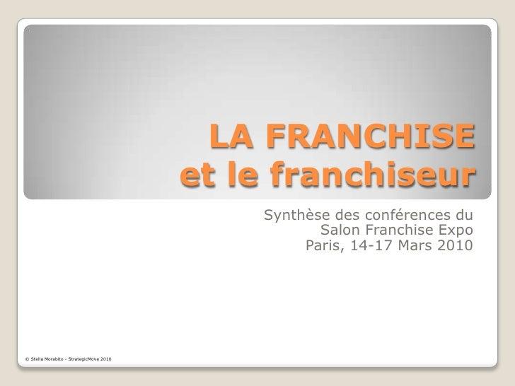 LA FRANCHISEet le franchiseur<br />Synthèse des conférences du<br />Salon Franchise Expo<br />Paris, 14-17 Mars 2010 <br />