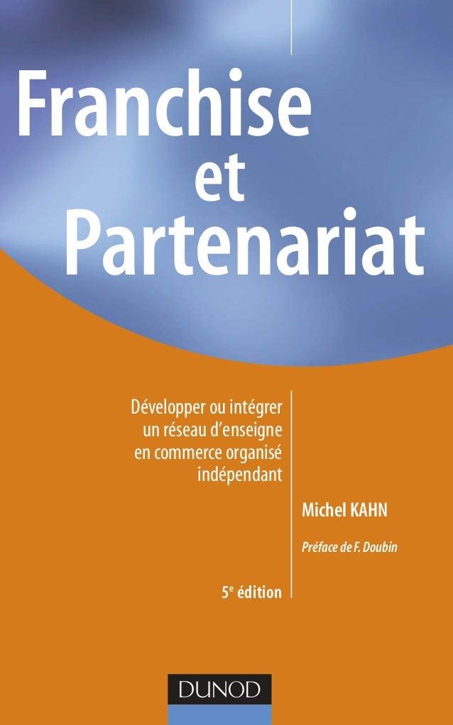 Franchise et Partenariat Développer ou intégrer un réseau d'enseigne en commerce organisé indépendant Michel Kahn Préface ...