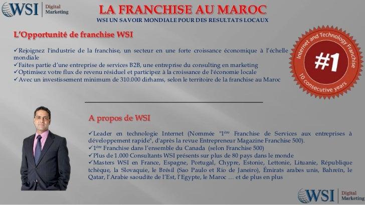 LA FRANCHISE AU MAROC<br />WSI UN SAVOIR MONDIALE POUR DES RESULTATS LOCAUX<br />L'Opportunité de franchise WSI<br /><ul><...