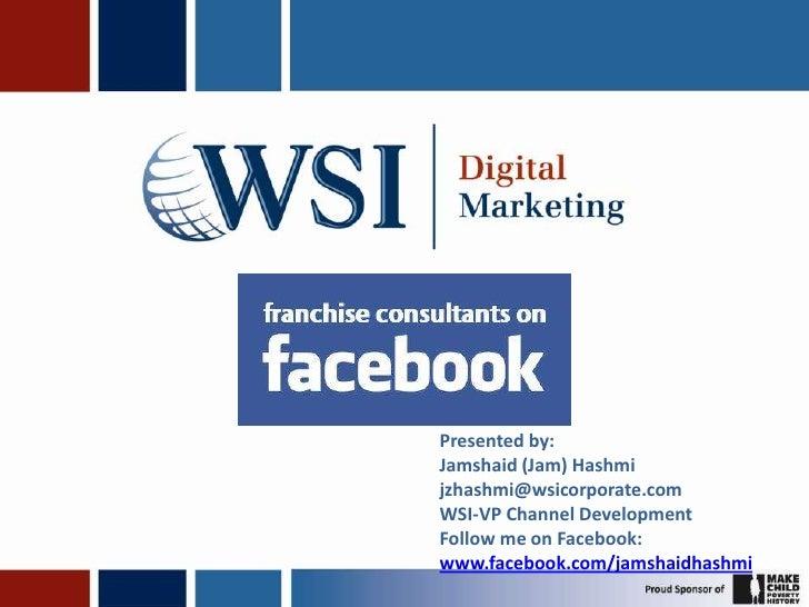 Presented by: Jamshaid (Jam) Hashmi<br />jzhashmi@wsicorporate.com<br />WSI-VP Channel Development<br />Follow me on Faceb...