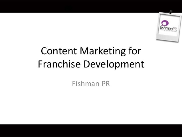 Content Marketing for Franchise Development Fishman PR