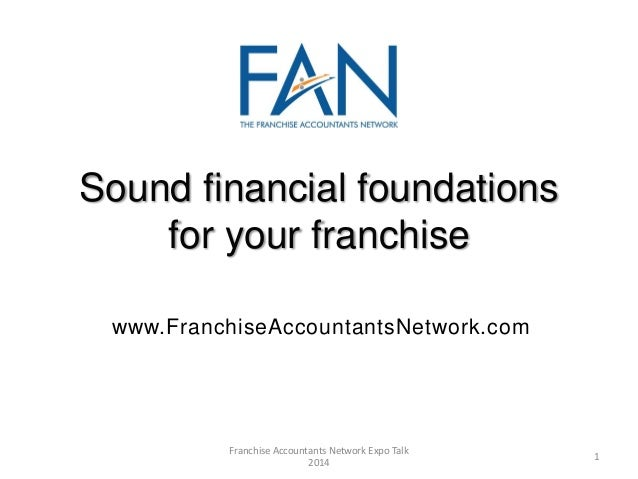 Sound financial foundations for your franchise www.FranchiseAccountantsNetwork.com 1 Franchise Accountants Network Expo Ta...