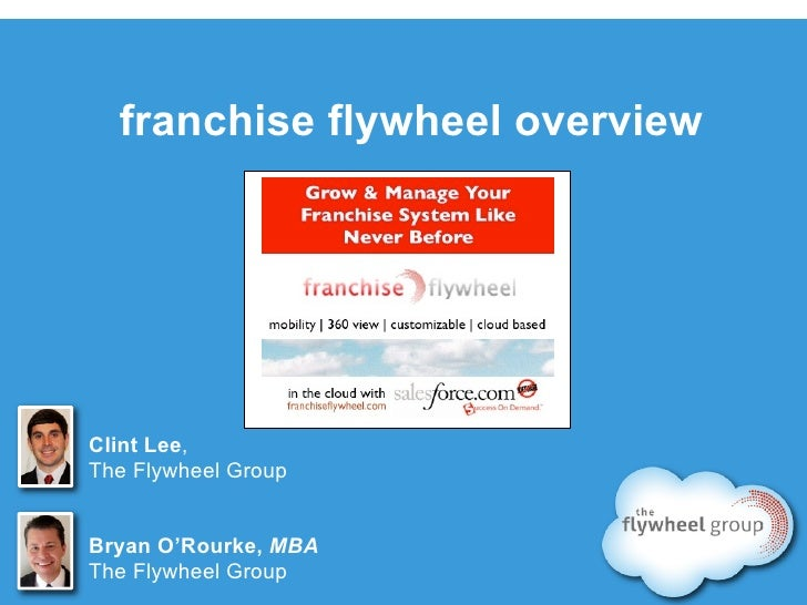 franchise flywheel overview     Clint Lee, The Flywheel Group   Bryan O'Rourke, MBA The Flywheel Group