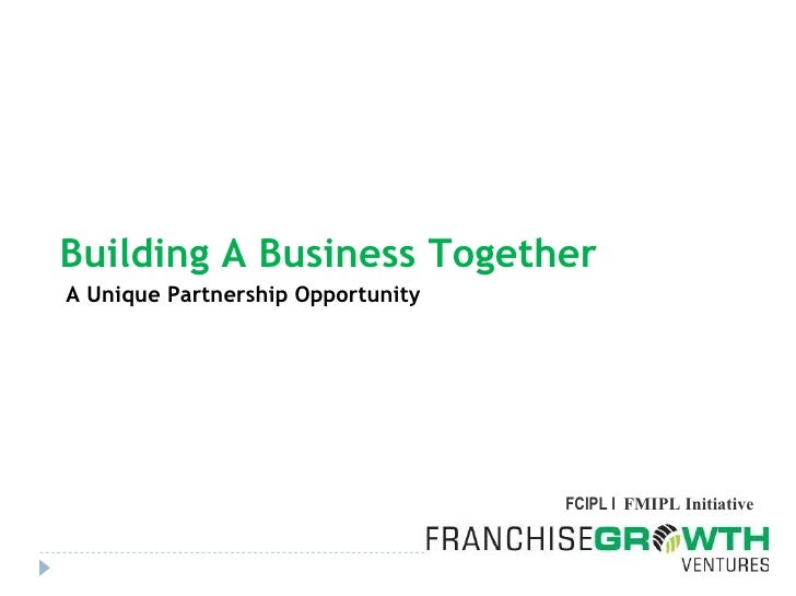 Building A Business Together  A Unique Partnership Opportunity  FCIPL I  FMIPL Initiative