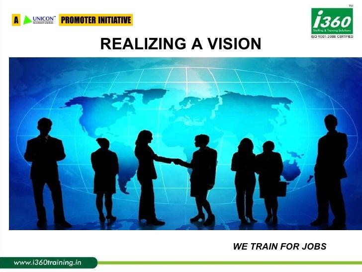 <ul><li>REALIZING A VISION </li></ul>WE TRAIN FOR JOBS