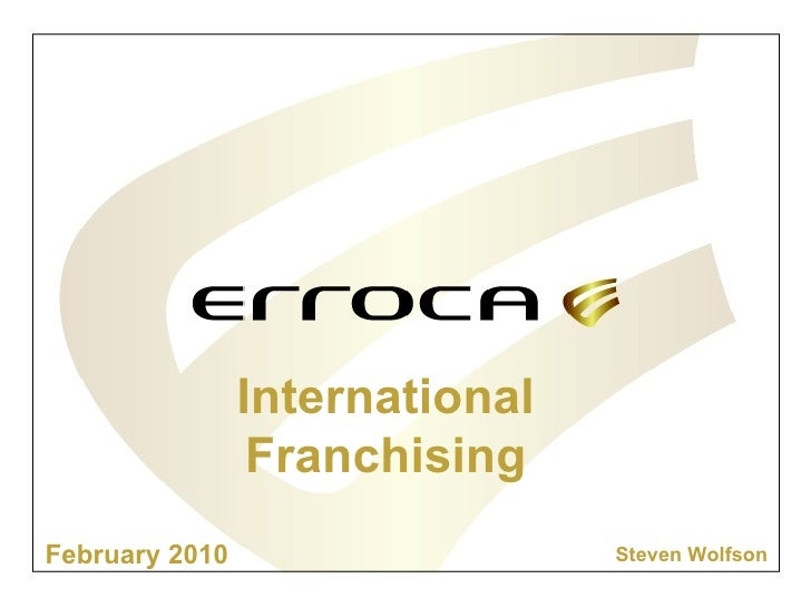 February 2010 Steven Wolfson International Franchising