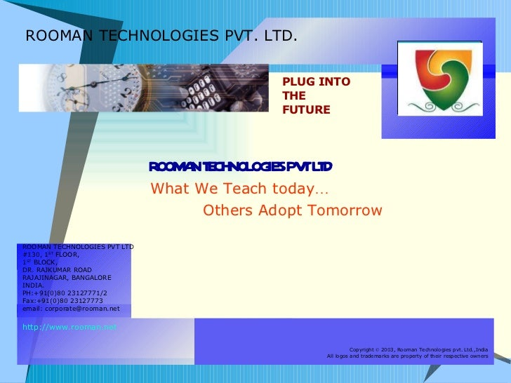 ROOMAN TECHNOLOGIES PVT. LTD. ROOMAN TECHNOLOGIES PVT LTD What We Teach today … Others Adopt Tomorrow ROOMAN TECHNOLOGIES ...