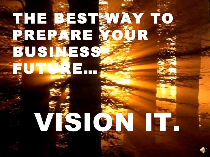 THE BEST WAY TO PREPARE YOUR BUSINESS FUTURE… VISION IT.
