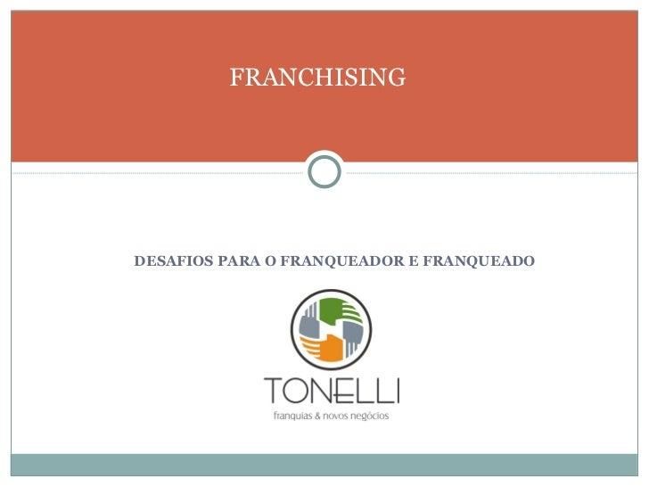 <ul><li>DESAFIOS PARA O FRANQUEADOR E FRANQUEADO </li></ul>FRANCHISING   2008
