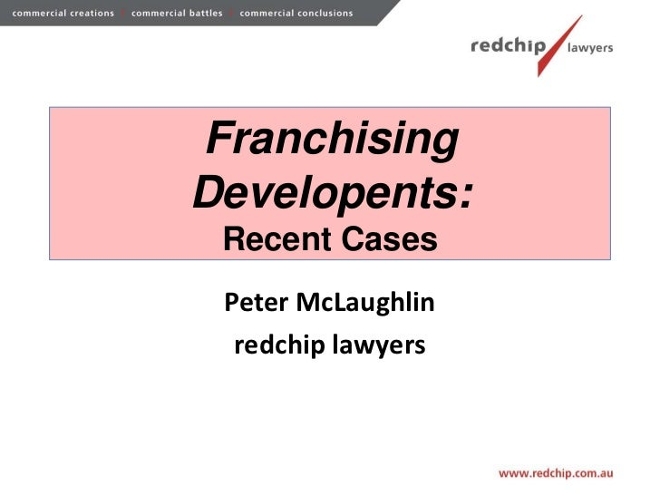 FranchisingDevelopents: Recent Cases Peter McLaughlin  redchip lawyers