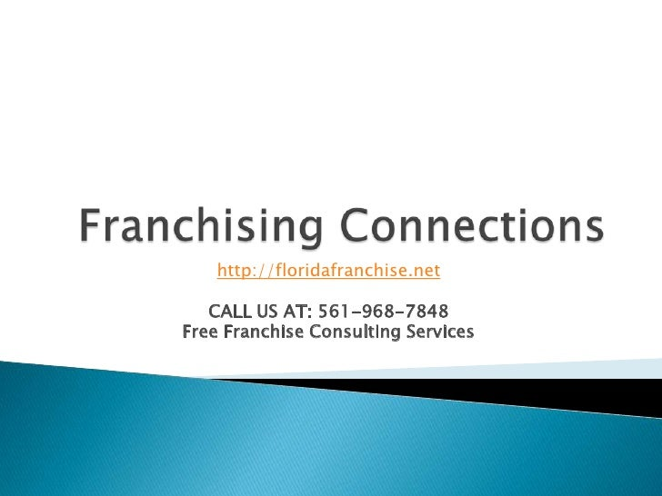 Franchising Connections<br />http://floridafranchise.net<br />CALL US AT: 561-968-7848<br />Free Franchise Consulting Serv...