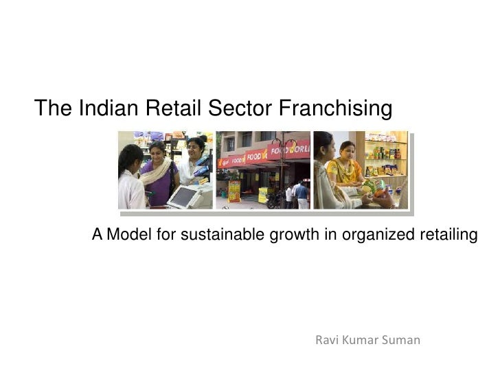The Indian Retail Sector<br />The Indian Retail Sector Franchising<br />A Model for sustainable growth in organized retail...
