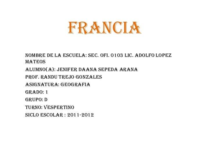 FRANCIANOMBRE DE LA ESCUELA: SEC. OFI. 0103 LIC. ADOLFO LOPEZMATEOSALUMNO(A): JENIFER DAANA SEPEDA ARANAPROF. RANDU TREJO ...