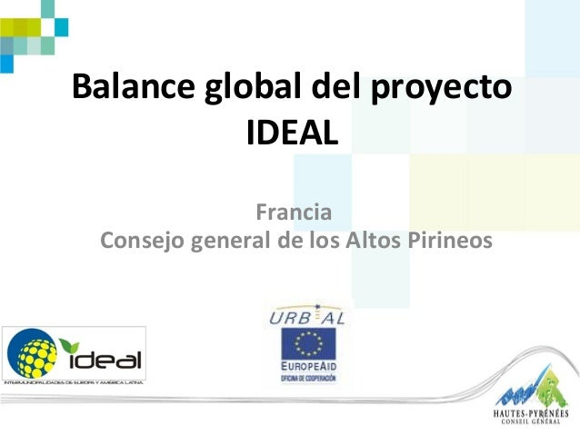Balance global del proyectoIDEALFranciaConsejo general de los Altos Pirineos1