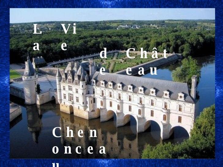 Chenonceau La  de Vie Château