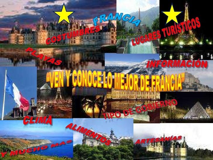 """FRANCIA<br />Lugares turísticos<br />costumbres<br />playas<br />INFORMACIÓN<br />""""VEN Y CONOCE LO MEJOR DE FRANCIA""""<br />..."""