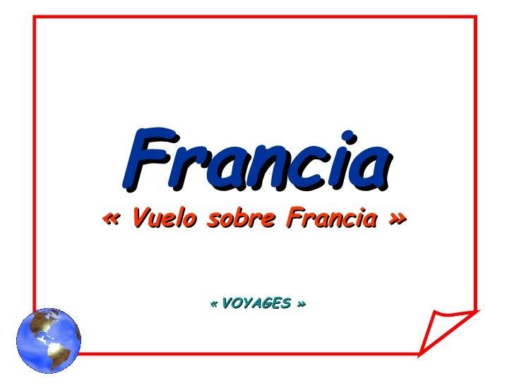 Francia «Vuelo sobre Francia» « VOYAGES »