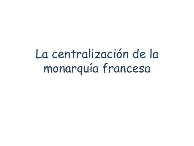 La centralización de la monarquía francesa