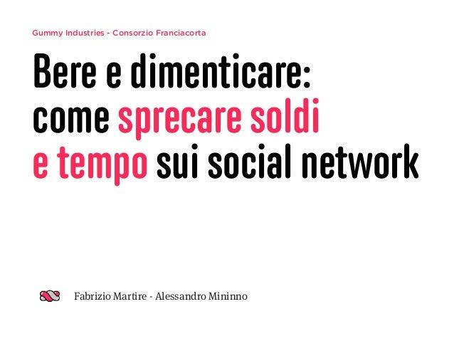 Gummy Industries - Consorzio Franciacorta Bere e dimenticare: come sprecare soldi  e tempo sui social network Fabrizio Ma...