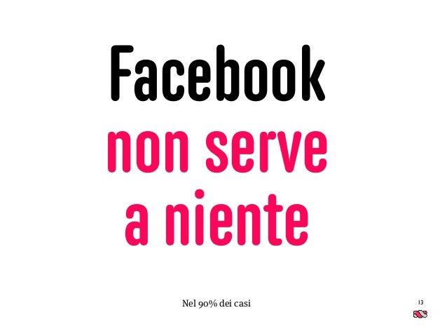 Facebook non serve  a niente 13Nel 90% dei casi