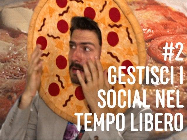 17 #2 GESTISCI I SOCIAL NEL TEMPO LIBERO