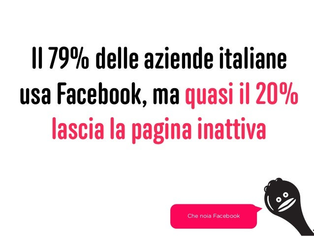 Il 79% delle aziende italiane usa Facebook, ma quasi il 20% lascia la pagina inattiva 18 Che noia Facebook
