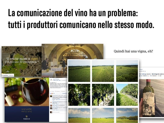 La comunicazione del vino ha un problema: tutti i produttori comunicano nello stesso modo. Quindi hai una vigna, eh?