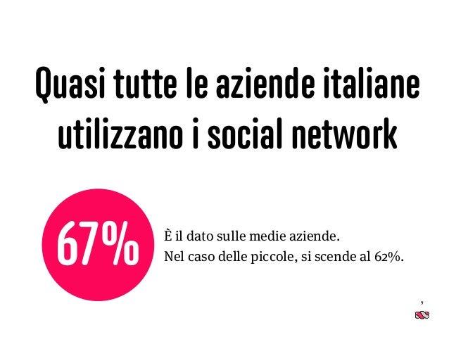 Quasi tutte le aziende italiane utilizzano i social network 9 È il dato sulle medie aziende. Nel caso delle piccole, si s...