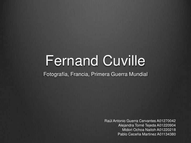 Fernand CuvilleFotografía, Francia, Primera Guerra Mundial                         Raúl Antonio Guerra Cervantes A01270042...