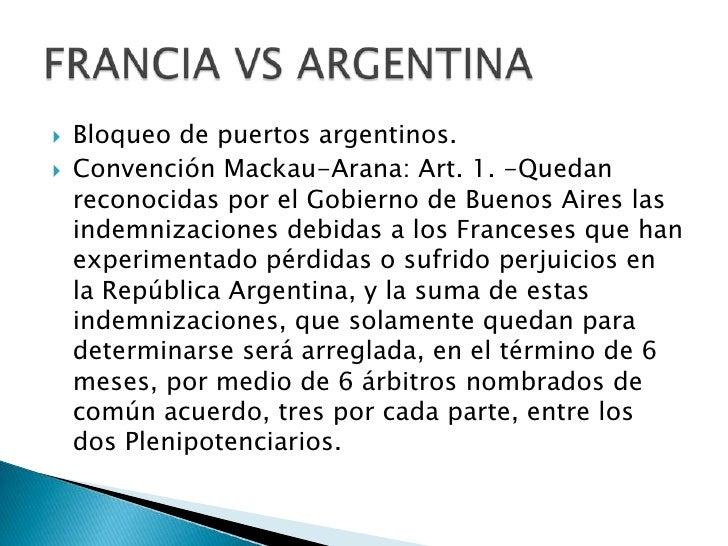 Bloqueo de puertos argentinos. <br />Convención Mackau-Arana: Art. 1. -Quedan reconocidas por el Gobierno de Buenos Aires ...