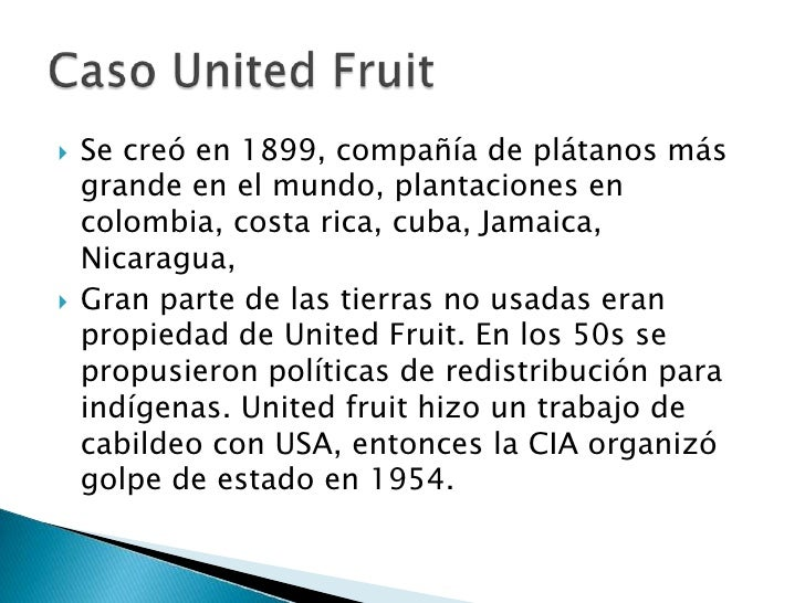 Se creó en 1899, compañía de plátanos más grande en el mundo, plantaciones en colombia, costa rica, cuba, Jamaica, Nicarag...