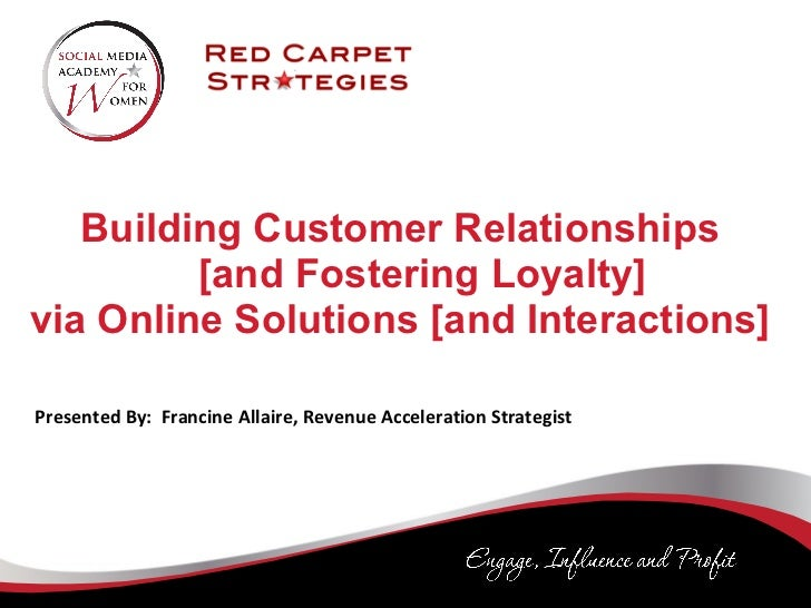 Building Customer Relationships    [and Fostering Loyalty]  via Online Solutions [and Interactions]  Presented By:  Franci...